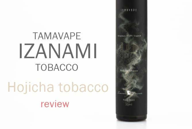 IZANAMI Hojicha Tobacco リキッドレビュー